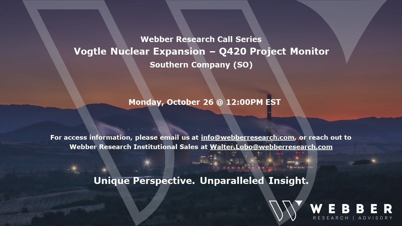 Webber Research Call Series – Monday, October 26th – Vogtle Nuclear Project Monitor – Key Decisions That Could Haunt Cost Prudency